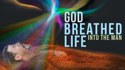 God Breathed and he became a living soul